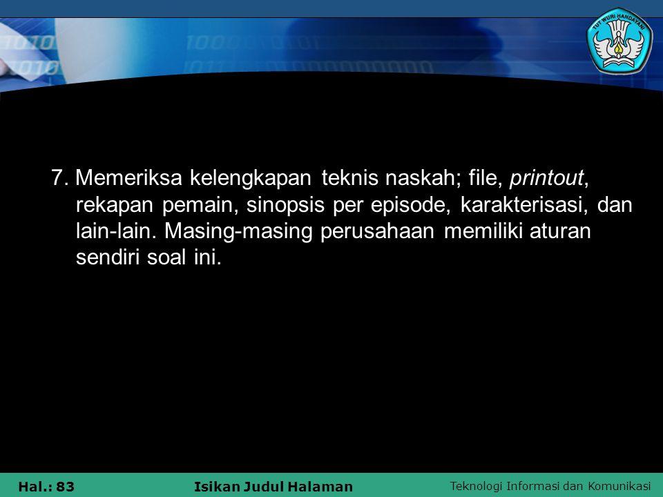 Teknologi Informasi dan Komunikasi Hal.: 83Isikan Judul Halaman 7. Memeriksa kelengkapan teknis naskah; file, printout, rekapan pemain, sinopsis per e