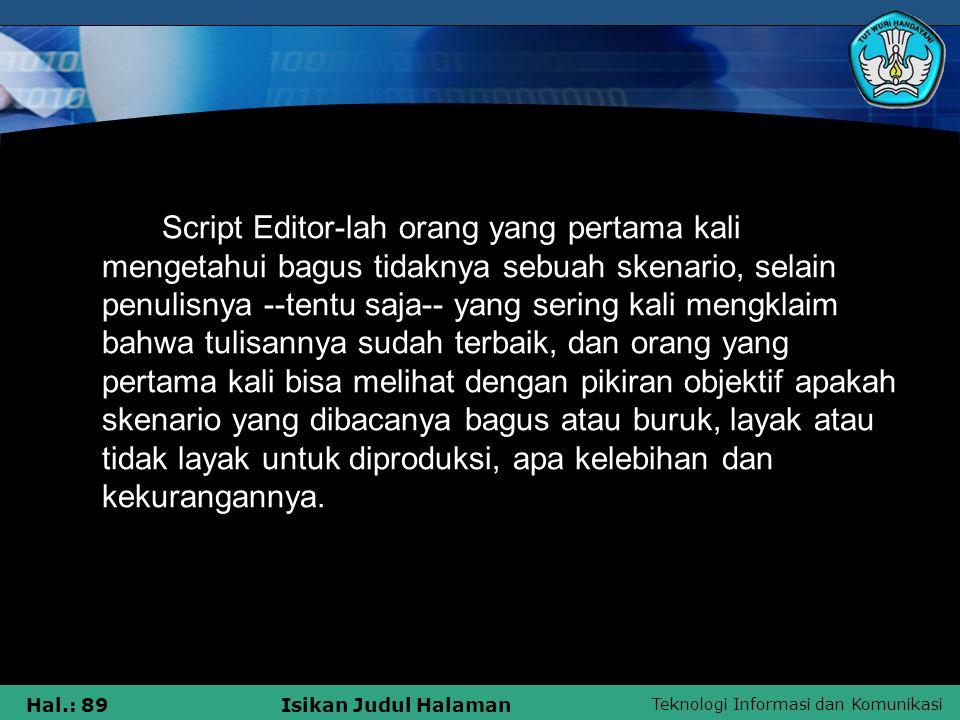 Teknologi Informasi dan Komunikasi Hal.: 89Isikan Judul Halaman Script Editor-lah orang yang pertama kali mengetahui bagus tidaknya sebuah skenario, s