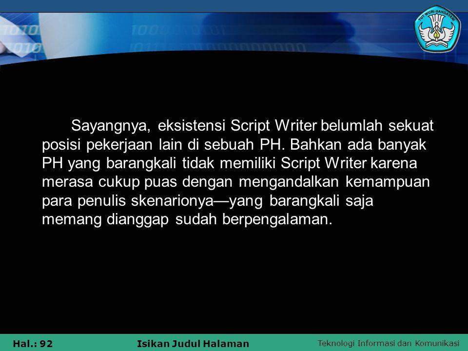 Teknologi Informasi dan Komunikasi Hal.: 92Isikan Judul Halaman Sayangnya, eksistensi Script Writer belumlah sekuat posisi pekerjaan lain di sebuah PH