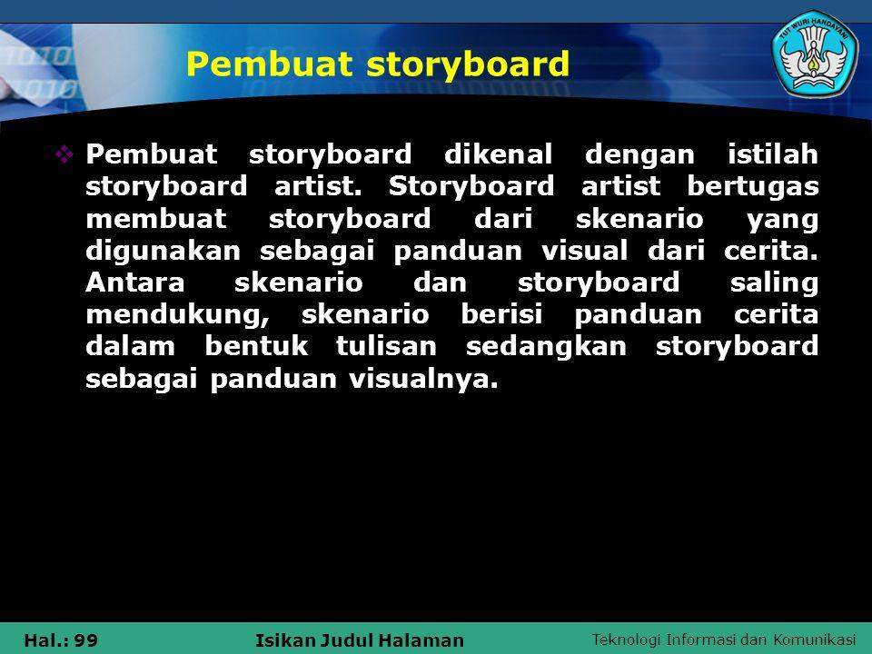 Teknologi Informasi dan Komunikasi Hal.: 99Isikan Judul Halaman Pembuat storyboard  Pembuat storyboard dikenal dengan istilah storyboard artist. Stor