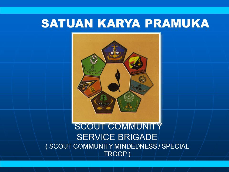 SCOUT COMMUNITY SERVICE BRIGADE ( SCOUT COMMUNITY MINDEDNESS / SPECIAL TROOP ) SATUAN KARYA PRAMUKA