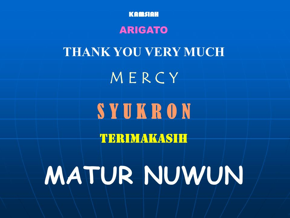 KAMSIAH ARIGATO THANK YOU VERY MUCH M E R C Y S Y U K R O N TERIMAKASIH MATUR NUWUN