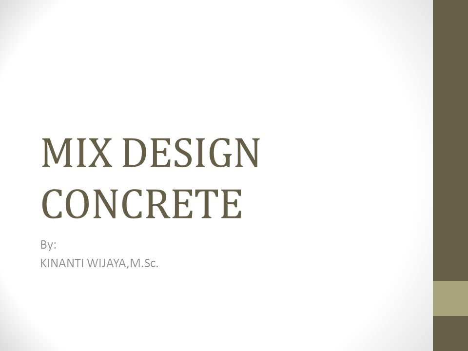 MIX DESIGN CONCRETE By: KINANTI WIJAYA,M.Sc.