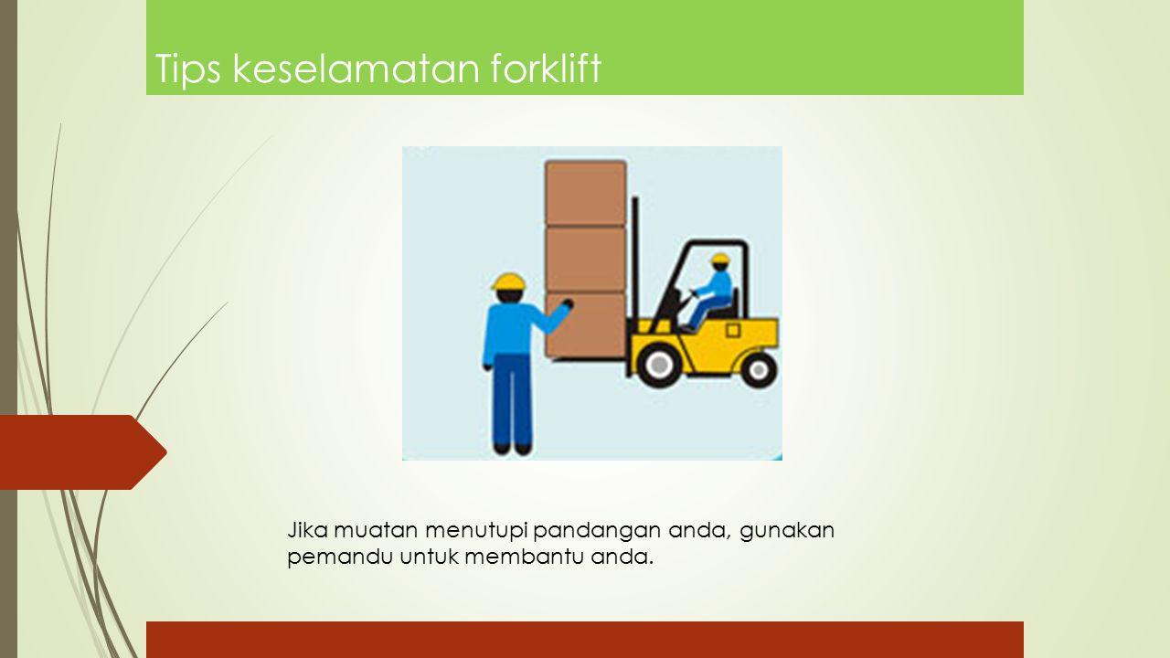 Tips keselamatan forklift Jika muatan menutupi pandangan anda, gunakan pemandu untuk membantu anda.