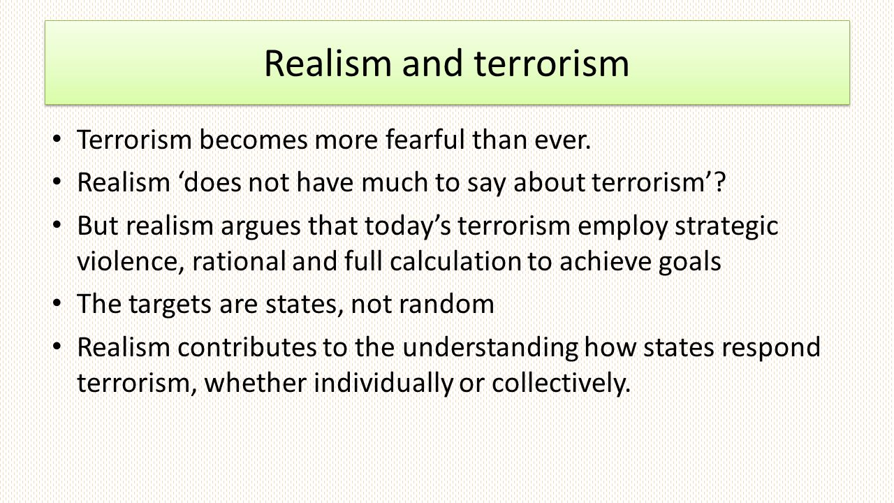 Realism and terrorism Terrorism becomes more fearful than ever.