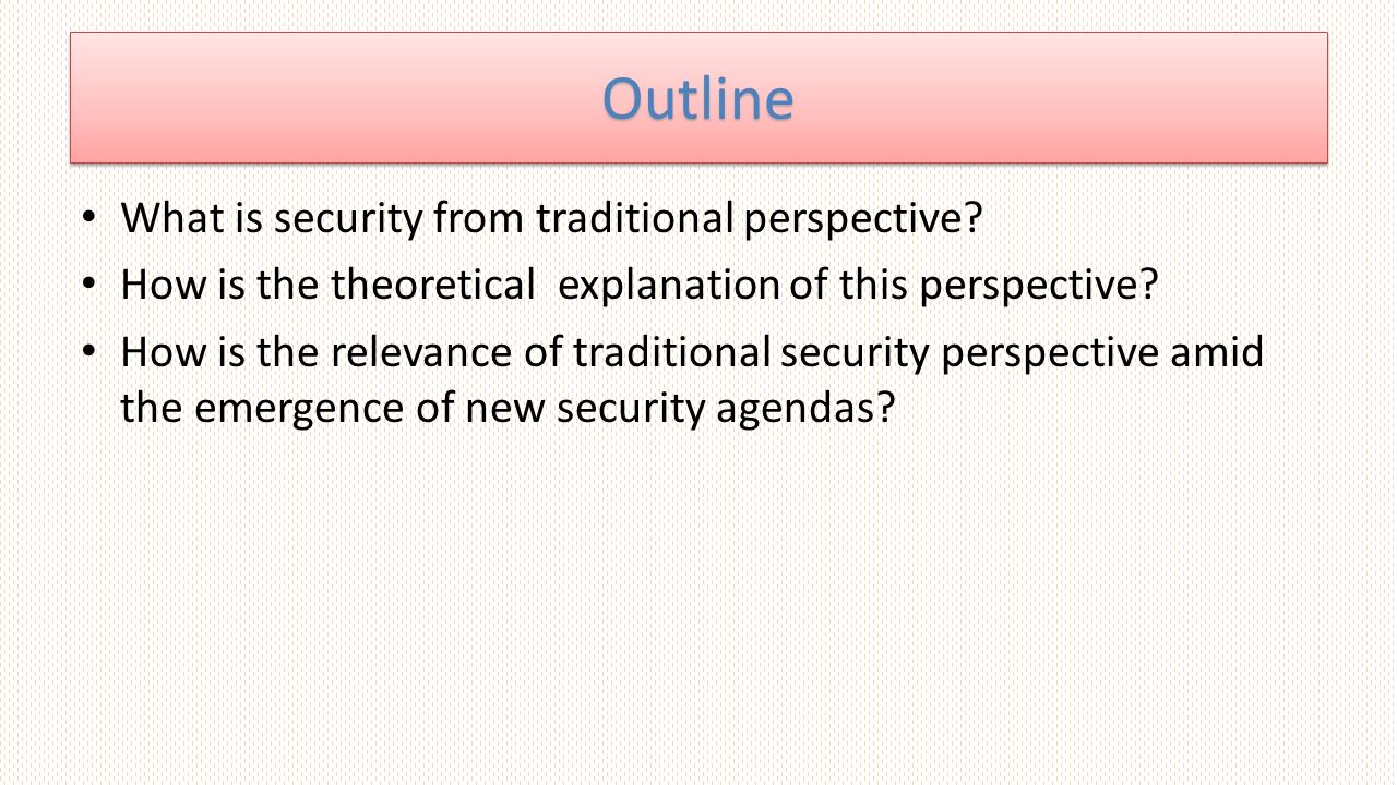 OutlineOutline What is security from traditional perspective.
