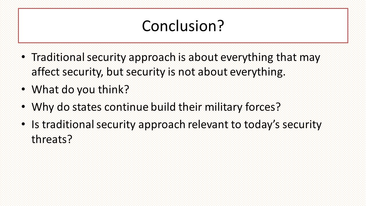 Conclusion? Traditional security approach is about everything that may affect security, but security is not about everything. What do you think? Why d