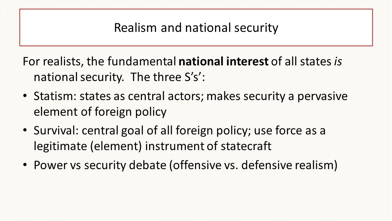 Realism and national security For realists, the fundamental national interest of all states is national security.