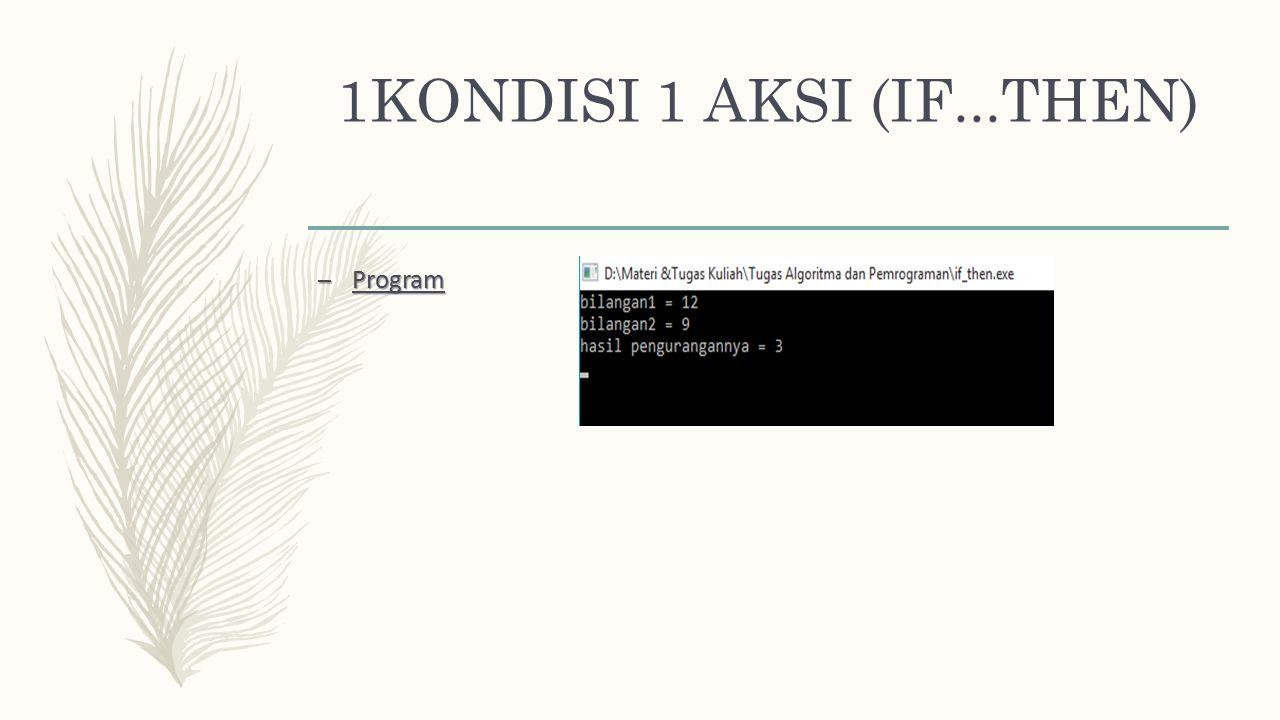 1KONDISI 1 AKSI (IF...THEN) – Program