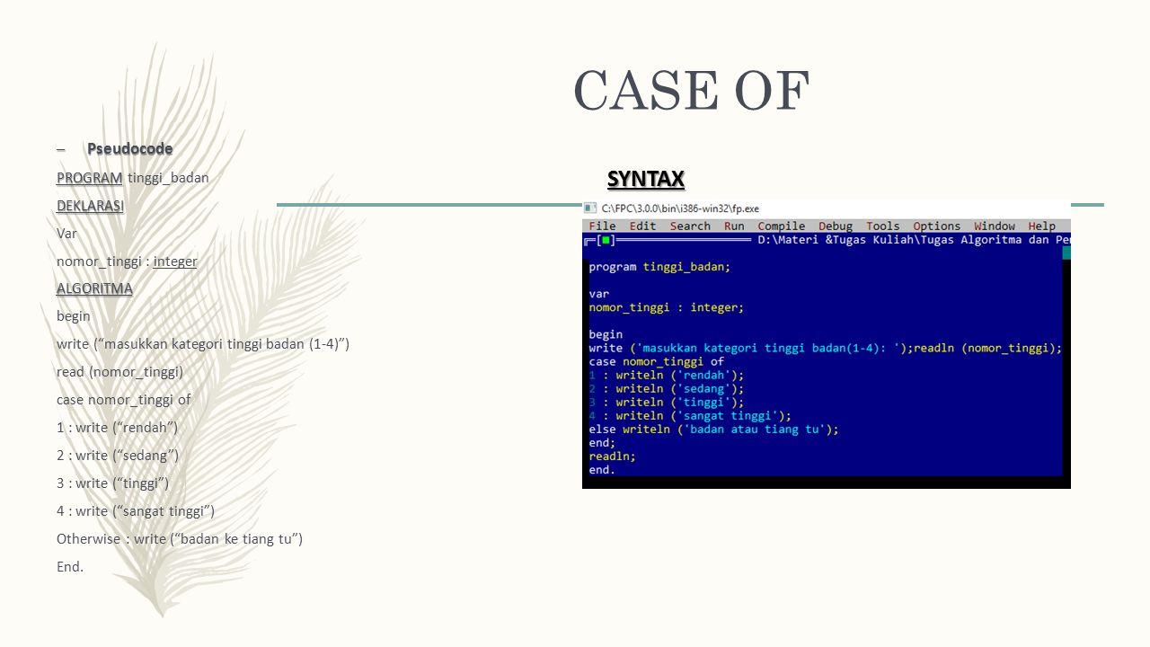 """CASE OF – Pseudocode PROGRAM PROGRAM tinggi_badanDEKLARASI Var nomor_tinggi : integerALGORITMA begin write (""""masukkan kategori tinggi badan (1-4)"""") re"""