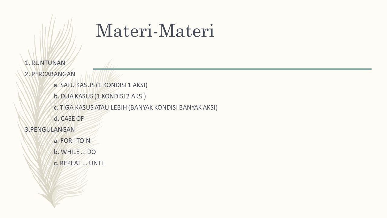 Materi-Materi 1. RUNTUNAN 2. PERCABANGAN a. SATU KASUS (1 KONDISI 1 AKSI) b. DUA KASUS (1 KONDISI 2 AKSI) c. TIGA KASUS ATAU LEBIH (BANYAK KONDISI BAN