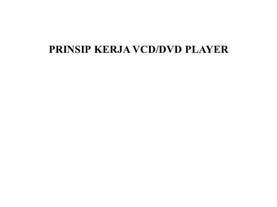 PRINSIP KERJA VCD/DVD PLAYER
