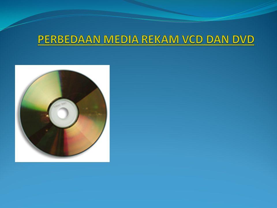 VCD (Video Compact Disc) atau MPEG1 atau DAT menggunakan media rekam CD (Compact Disc) biasa sebagai alat atau media untuk memutar kembali/playback.