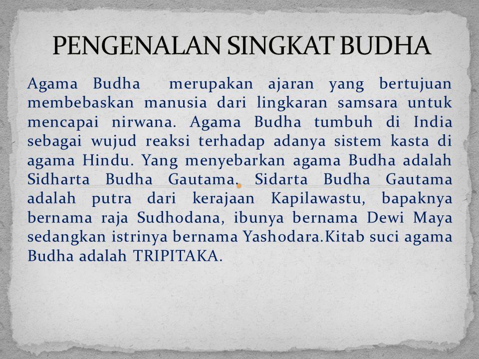 Agama Budha merupakan ajaran yang bertujuan membebaskan manusia dari lingkaran samsara untuk mencapai nirwana.