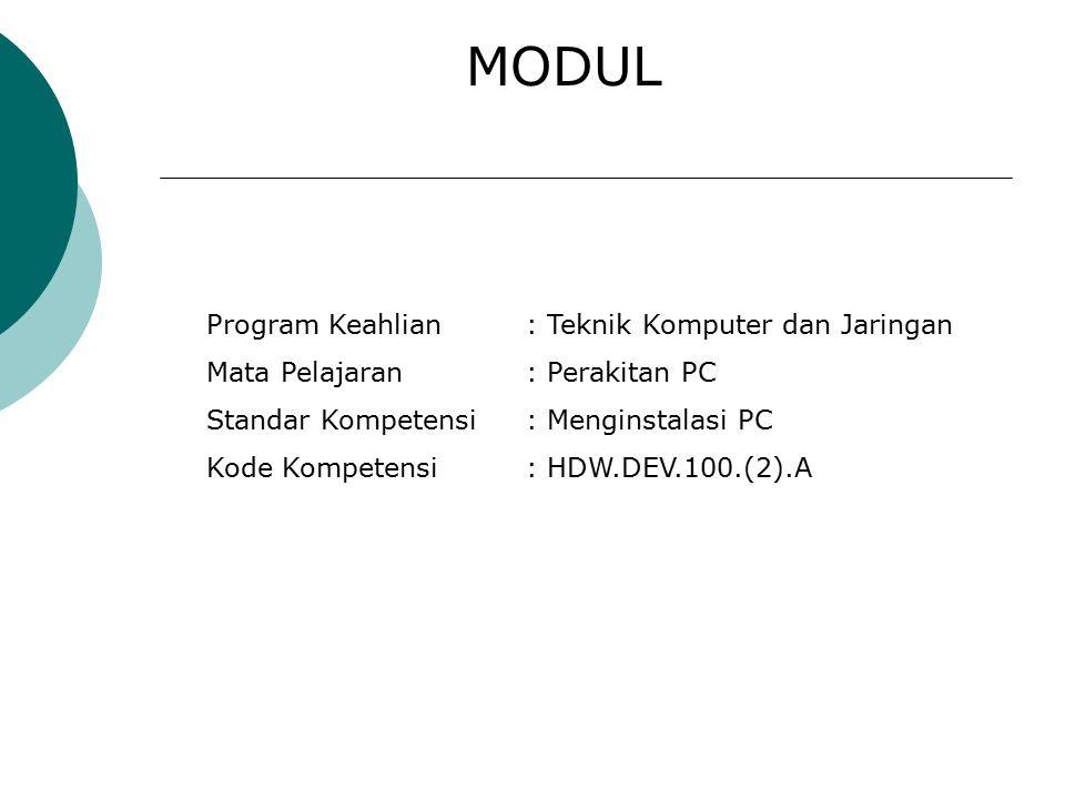 MODUL Program Keahlian: Teknik Komputer dan Jaringan Mata Pelajaran: Perakitan PC Standar Kompetensi: Menginstalasi PC Kode Kompetensi: HDW.DEV.100.(2).A