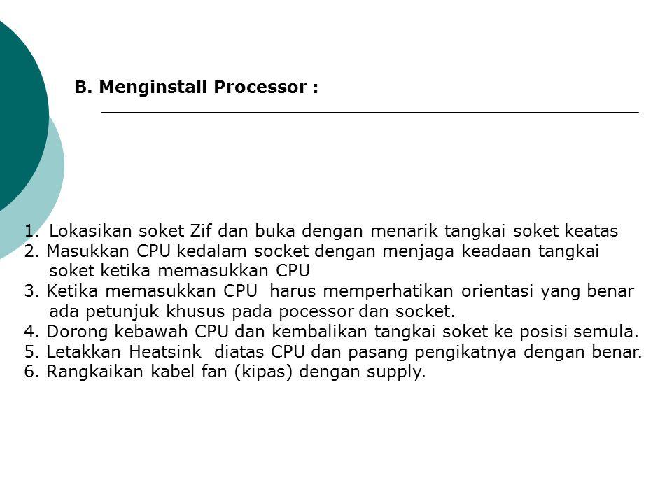 B.Menginstall Processor : 1.Lokasikan soket Zif dan buka dengan menarik tangkai soket keatas 2.