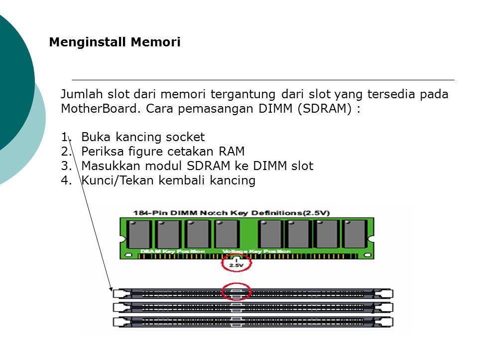 Menginstall Memori Jumlah slot dari memori tergantung dari slot yang tersedia pada MotherBoard.