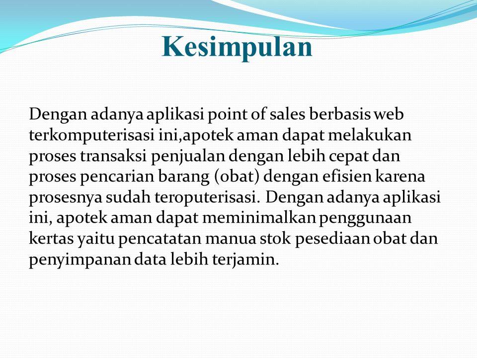 Kesimpulan Dengan adanya aplikasi point of sales berbasis web terkomputerisasi ini,apotek aman dapat melakukan proses transaksi penjualan dengan lebih