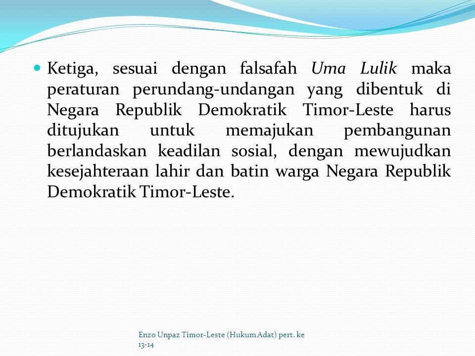 Kedua, peraturan peruridang-undangan yang dibuat di Timor-Leste harus bertujuan membangun dan menjamin integritas bangsa Timor-Leste baik secara teritorial dan ideologis.