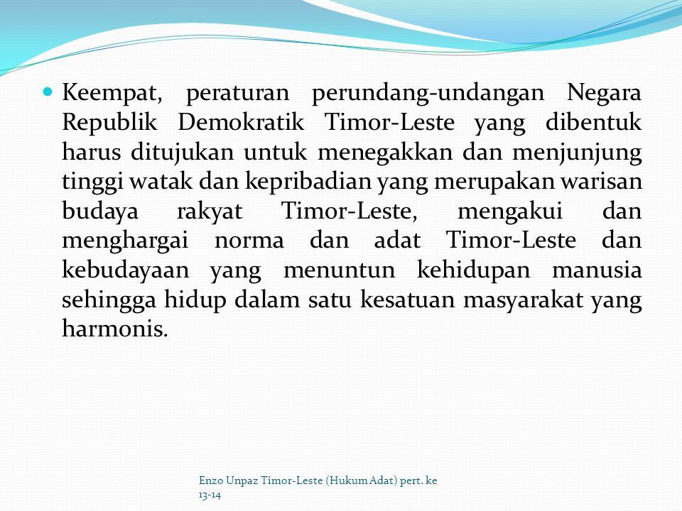Ketiga, sesuai dengan falsafah Uma Lulik maka peraturan perundang-undangan yang dibentuk di Negara Republik Demokratik Timor-Leste harus ditujukan untuk memajukan pembangunan berlandaskan keadilan sosial, dengan mewujudkan kesejahteraan lahir dan batin warga Negara Republik Demokratik Timor-Leste.