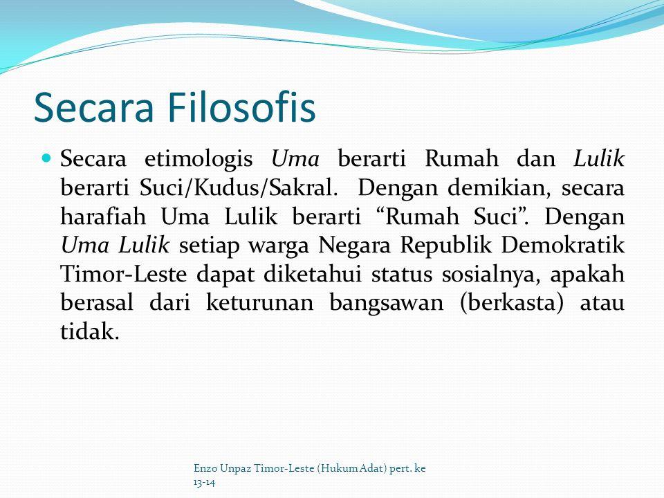 1. Falsafah Uma Lulik: Sejak Negara Timor-Leste diproklamirkan pada tanggal 28 November Tahun 1975 yang kemudian direstorasi kemerdekaan tersebut pada