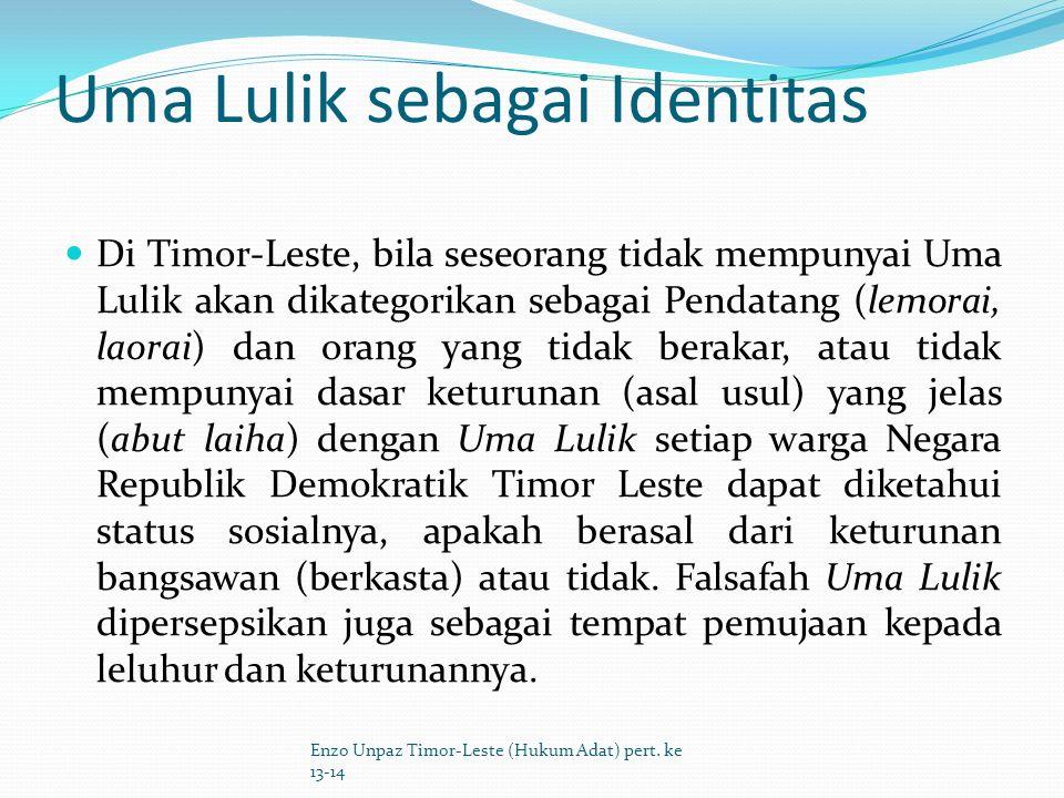 Unsur-unsur Falsafah Uma Lulik unsur religiomagis (keTuhanan) kesepakatan yang luhur unsur kekeluargaan/persatuan unsur kemanusiaan lingkungan hidup/manusia dengan alam adat istiadat musyawarah (demokrasi) tolong-menolong/kesejahteraan Enzo Unpaz Timor-Leste (Hukum Adat) pert.