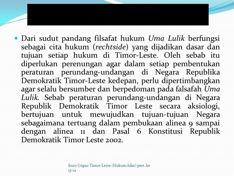 Dari sudut pandang filsafat hukum Uma Lulik berfungsi sebagai cita hukum (rechtside) yang dijadikan dasar dan tujuan setiap hukum di Timor-Leste.