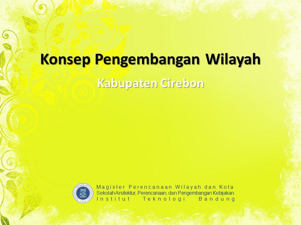 Konsep Pengembangan Wilayah Kabupaten Cirebon Magister Perencanaan Wilayah dan Kota Sekolah Arsitektur, Perencanaan, dan Pengembangan Kebijakan Instit