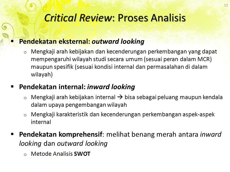 Critical Review: Proses Analisis  Pendekatan eksternal: outward looking o Mengkaji arah kebijakan dan kecenderungan perkembangan yang dapat mempengar