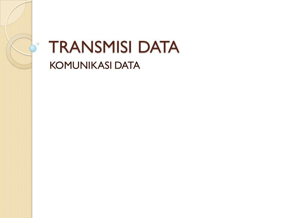 TRANSMISI DATA KOMUNIKASI DATA