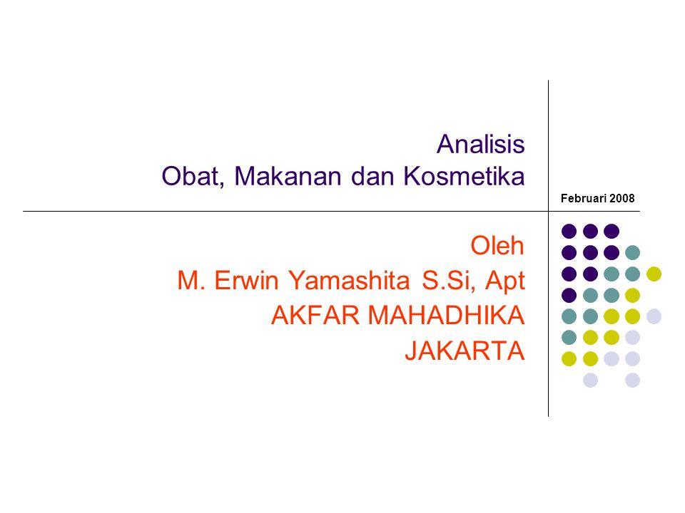 Analisis Obat, Makanan dan Kosmetika Oleh M. Erwin Yamashita S.Si, Apt AKFAR MAHADHIKA JAKARTA Februari 2008