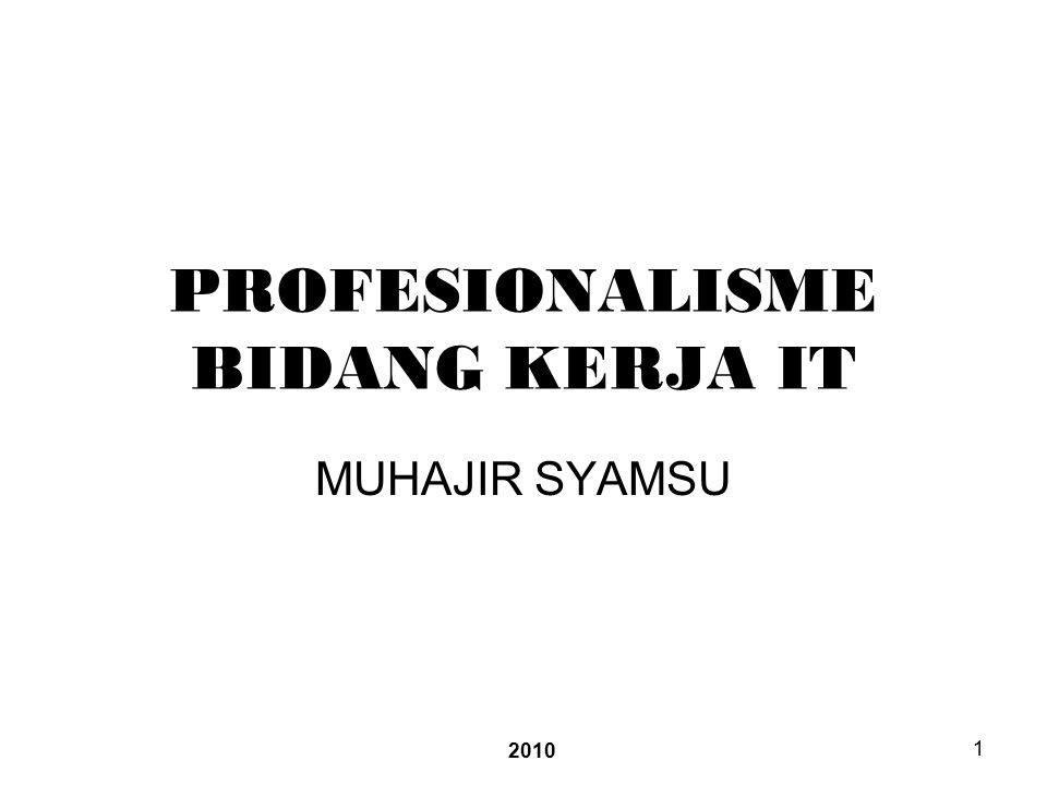 2010 1 PROFESIONALISME BIDANG KERJA IT MUHAJIR SYAMSU