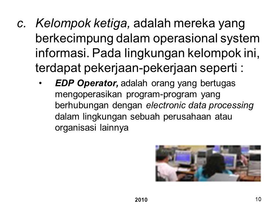 2010 10 c.Kelompok ketiga, adalah mereka yang berkecimpung dalam operasional system informasi.