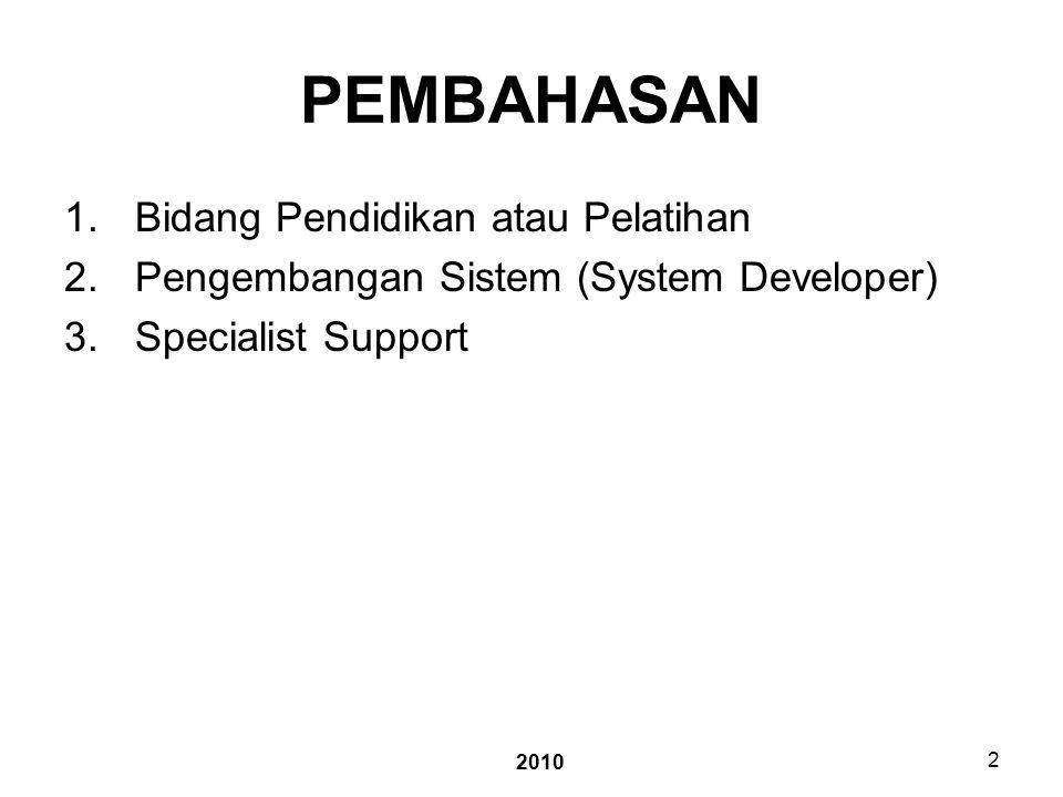 2010 2 PEMBAHASAN 1.Bidang Pendidikan atau Pelatihan 2.Pengembangan Sistem (System Developer) 3.Specialist Support