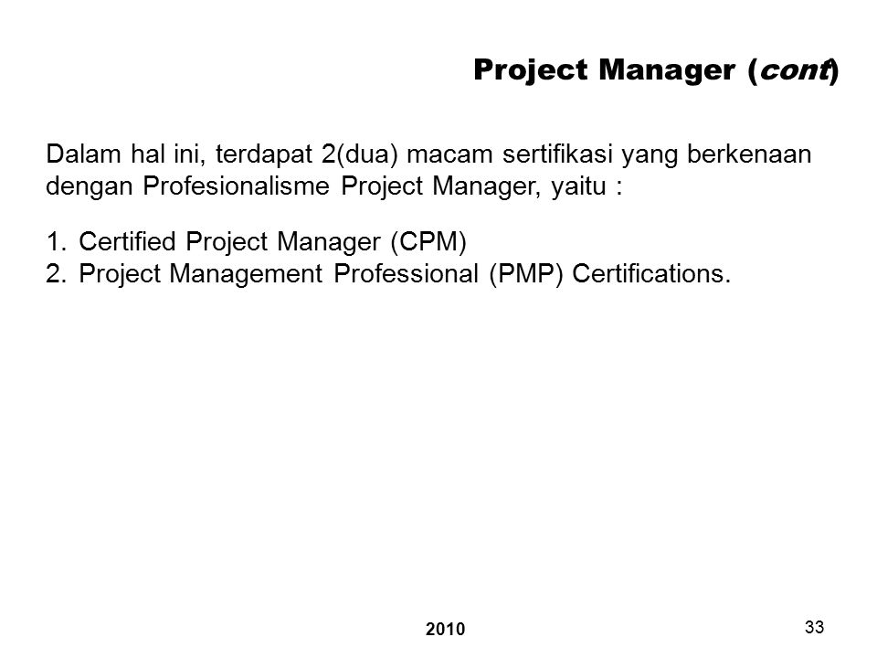 2010 33 Project Manager (cont) 1.Certified Project Manager (CPM) 2.Project Management Professional (PMP) Certifications.