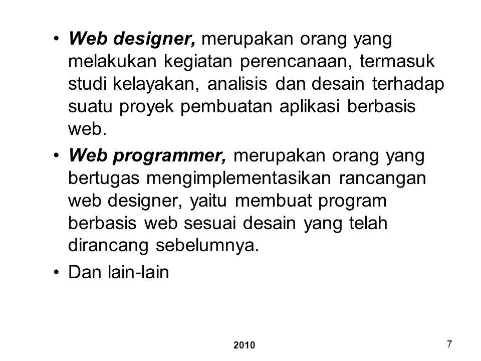 2010 7 Web designer, merupakan orang yang melakukan kegiatan perencanaan, termasuk studi kelayakan, analisis dan desain terhadap suatu proyek pembuatan aplikasi berbasis web.