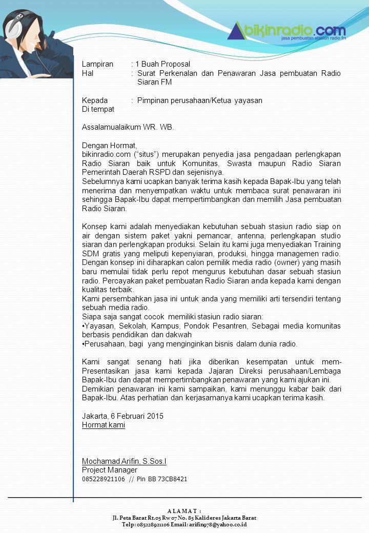 Lampiran: 1 Buah Proposal Hal: Surat Perkenalan dan Penawaran Jasa pembuatan Radio Siaran FM Kepada : Pimpinan perusahaan/Ketua yayasan Di tempat Assa