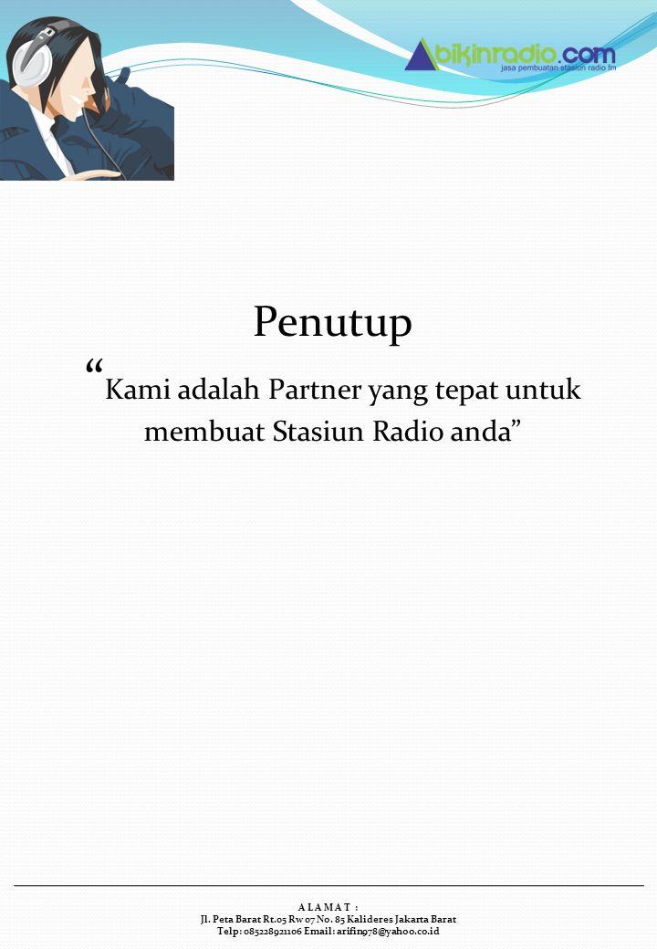 "Penutup "" Kami adalah Partner yang tepat untuk membuat Stasiun Radio anda"" A L A M A T : Jl. Peta Barat Rt.05 Rw 07 No. 85 Kalideres Jakarta Barat Tel"