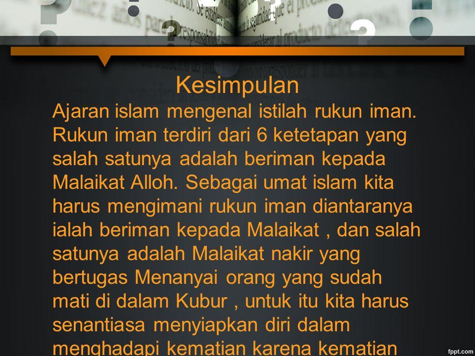 Kesimpulan Ajaran islam mengenal istilah rukun iman. Rukun iman terdiri dari 6 ketetapan yang salah satunya adalah beriman kepada Malaikat Alloh. Seba