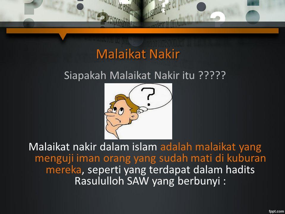 Siapakah Malaikat Nakir itu ????? Malaikat nakir dalam islam adalah malaikat yang menguji iman orang yang sudah mati di kuburan mereka, seperti yang t
