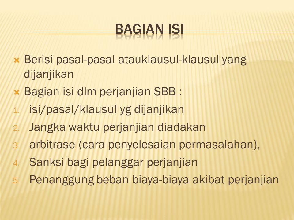  Berisi pasal-pasal atauklausul-klausul yang dijanjikan  Bagian isi dlm perjanjian SBB : 1. isi/pasal/klausul yg dijanjikan 2. Jangka waktu perjanji