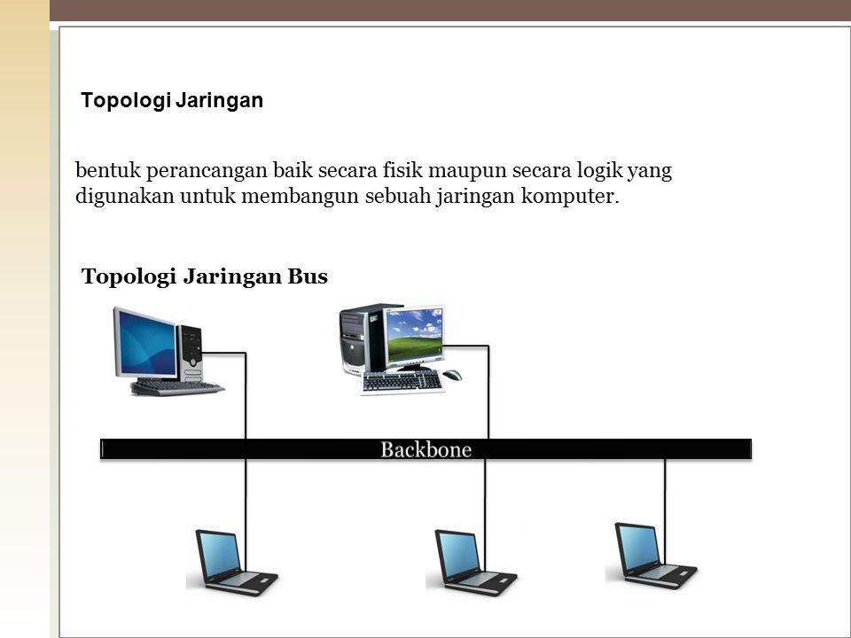 Topologi Jaringan bentuk perancangan baik secara fisik maupun secara logik yang digunakan untuk membangun sebuah jaringan komputer.