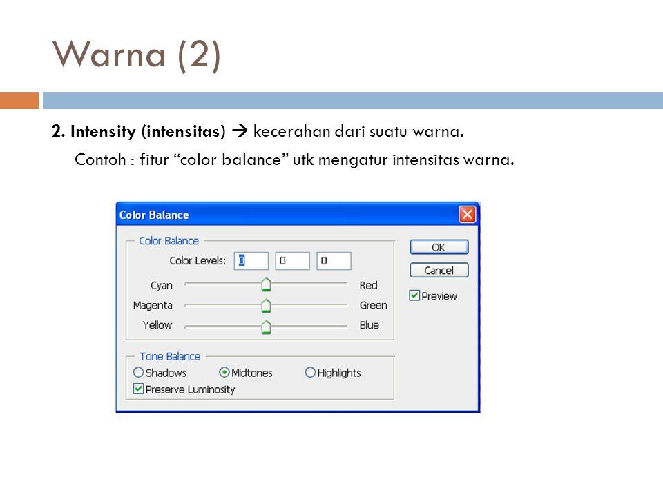 Warna (2) 2. Intensity (intensitas)  kecerahan dari suatu warna.