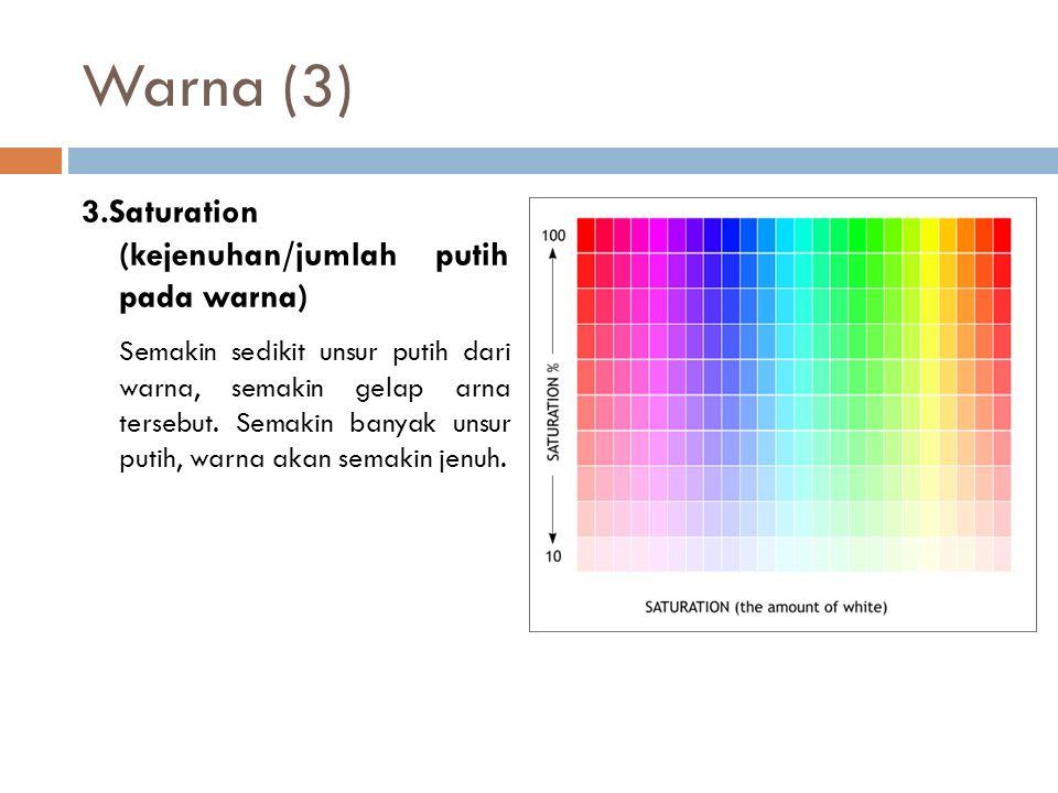 Warna (3) 3.Saturation (kejenuhan/jumlah putih pada warna) Semakin sedikit unsur putih dari warna, semakin gelap arna tersebut.