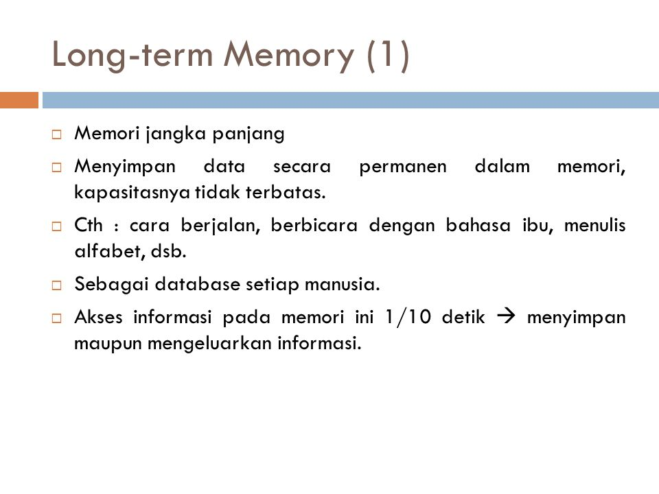 Long-term Memory (1)  Memori jangka panjang  Menyimpan data secara permanen dalam memori, kapasitasnya tidak terbatas.