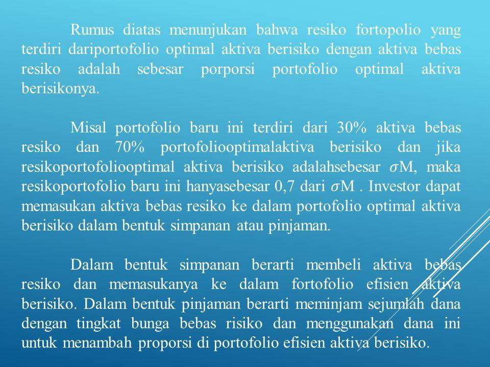 Rumus diatas menunjukan bahwa resiko fortopolio yang terdiri dariportofolio optimal aktiva berisiko dengan aktiva bebas resiko adalah sebesar porporsi