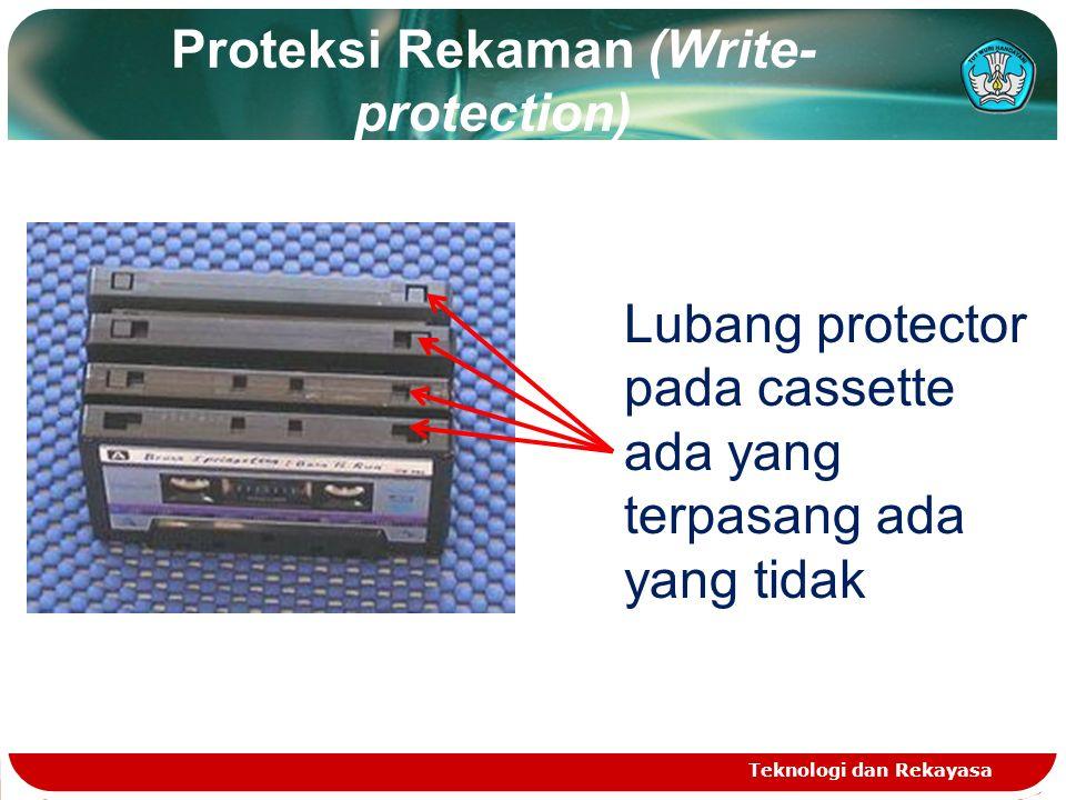 Proteksi Rekaman (Write- protection) Teknologi dan Rekayasa Lubang protector pada cassette ada yang terpasang ada yang tidak