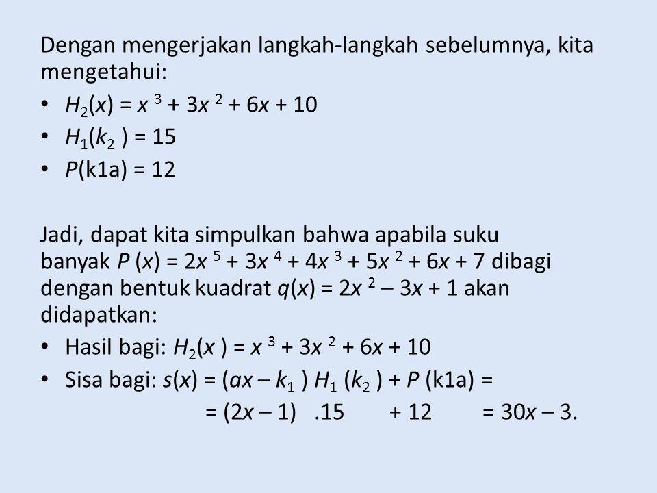 Dengan mengerjakan langkah-langkah sebelumnya, kita mengetahui: H 2 (x) = x 3 + 3x 2 + 6x + 10 H 1 (k 2 ) = 15 P(k1a) = 12 Jadi, dapat kita simpulkan