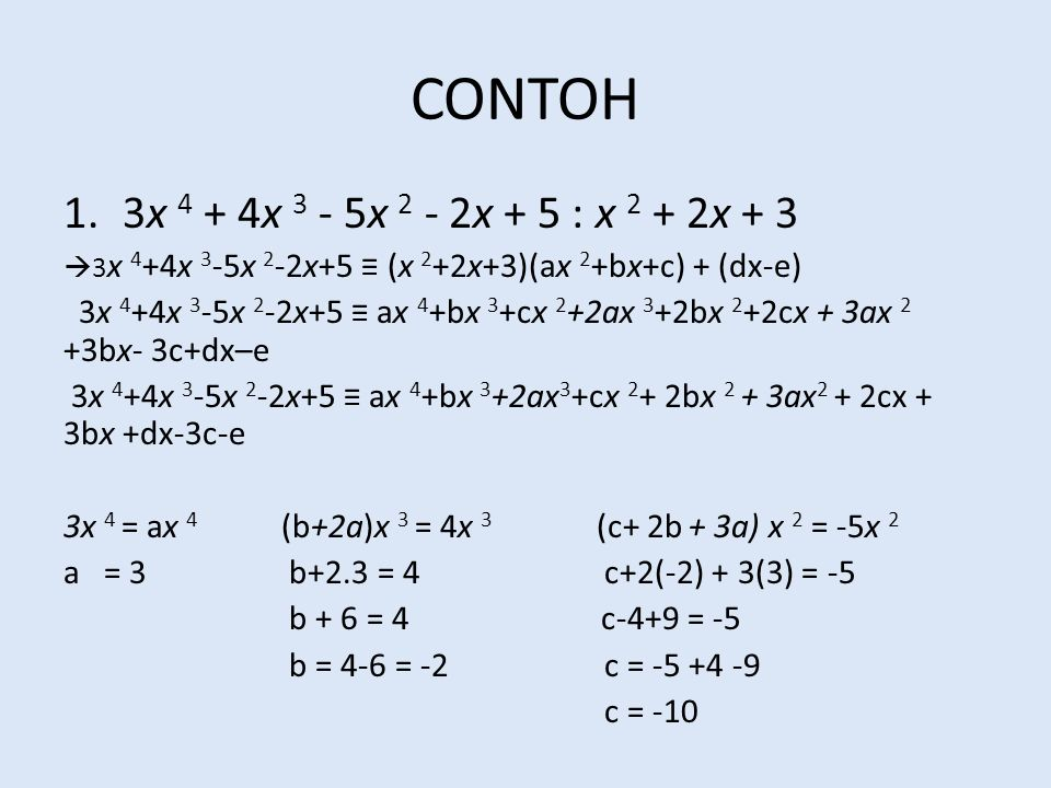 CONTOH 1.3x 4 + 4x 3 - 5x 2 - 2x + 5 : x 2 + 2x + 3  3 x 4 +4x 3 -5x 2 -2x+5 ≡ (x 2 +2x+3)(ax 2 +bx+c) + (dx-e) 3x 4 +4x 3 -5x 2 -2x+5 ≡ ax 4 +bx 3 +