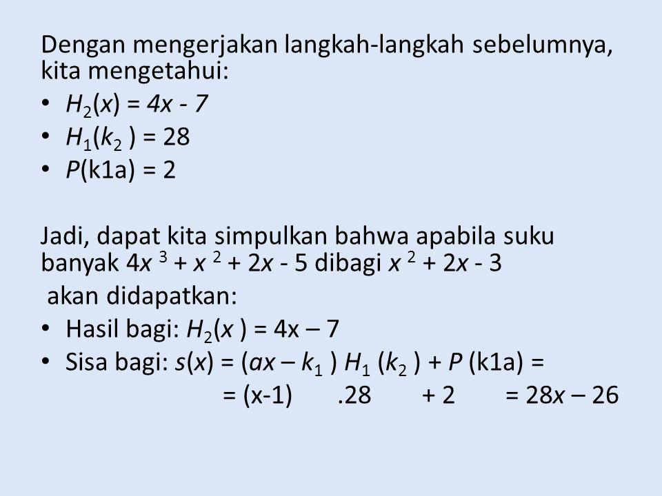 Dengan mengerjakan langkah-langkah sebelumnya, kita mengetahui: H 2 (x) = 4x - 7 H 1 (k 2 ) = 28 P(k1a) = 2 Jadi, dapat kita simpulkan bahwa apabila s
